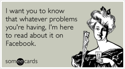facebook-friendship-relationship-problems-friends-sympathy-ecards-someecards